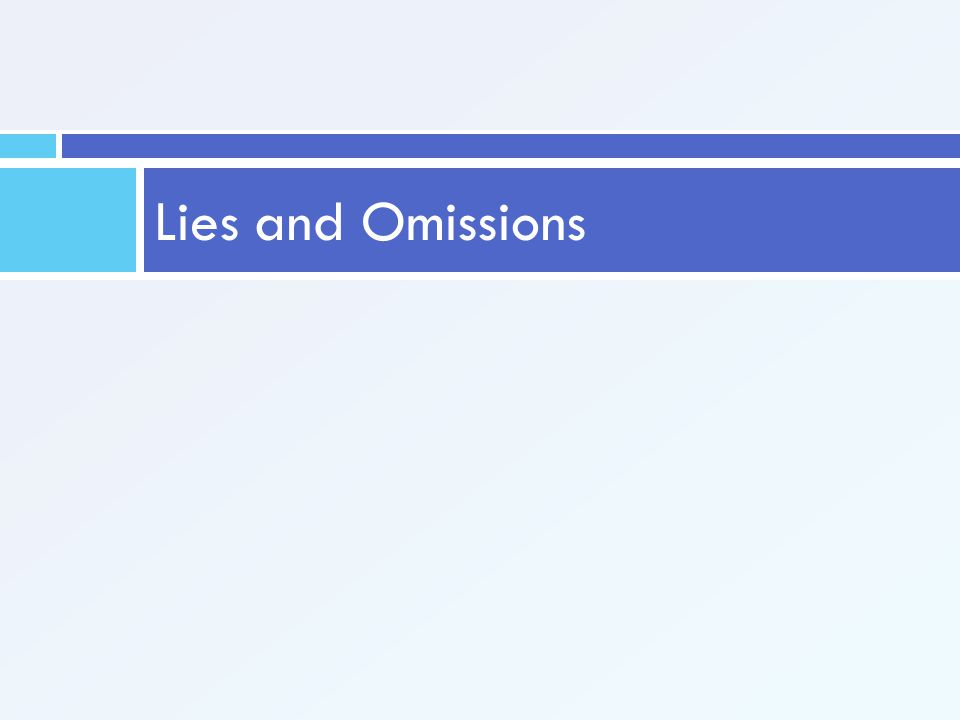 Lies and Omissions