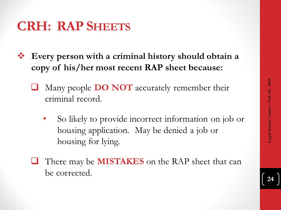 CRH: RAP Sheets Every person with a criminal history should obtain a copy of his/her most recent RAP sheet because: