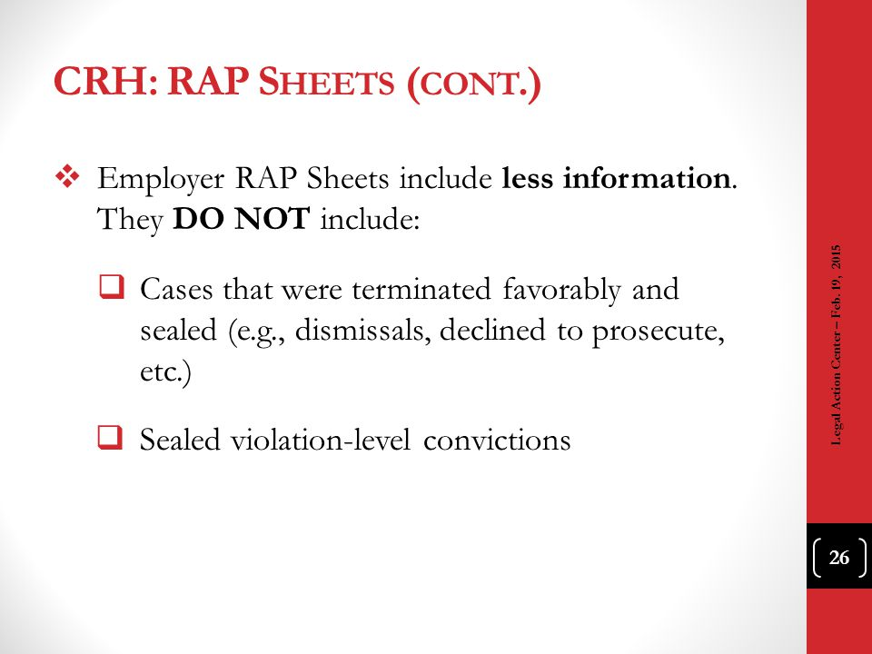 CRH: RAP Sheets (cont.) Employer RAP Sheets include less information. They DO NOT include:
