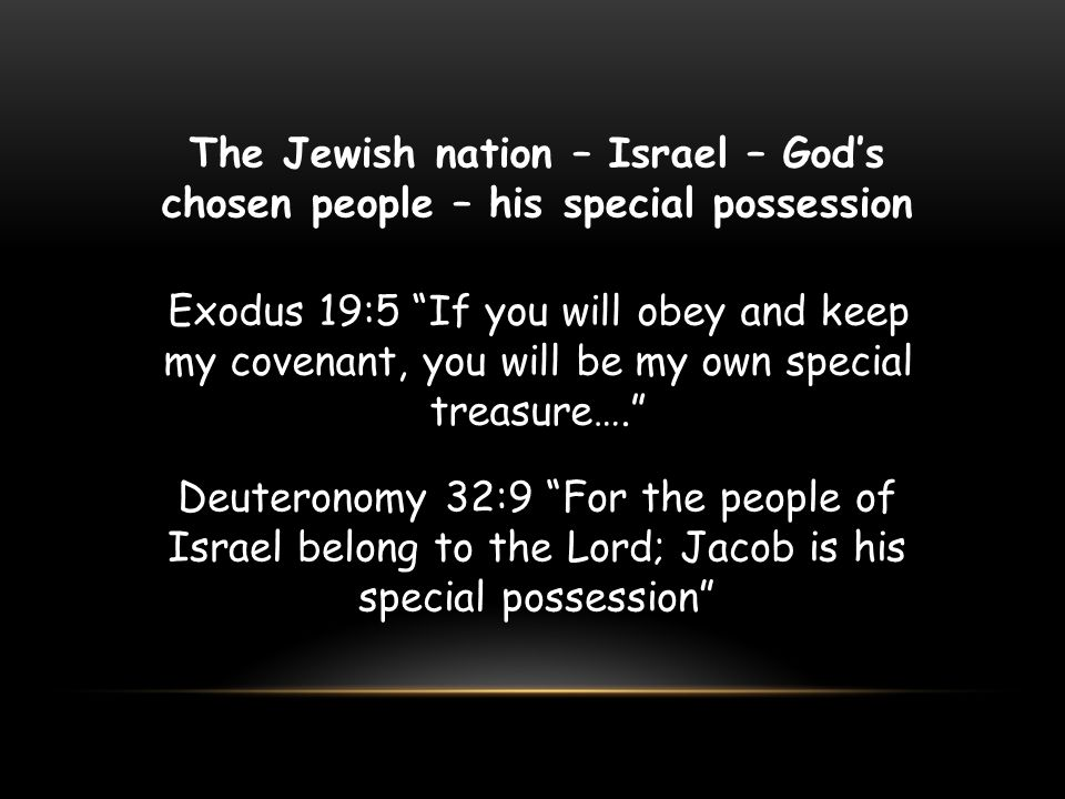 The Jewish nation – Israel – God's chosen people – his special possession