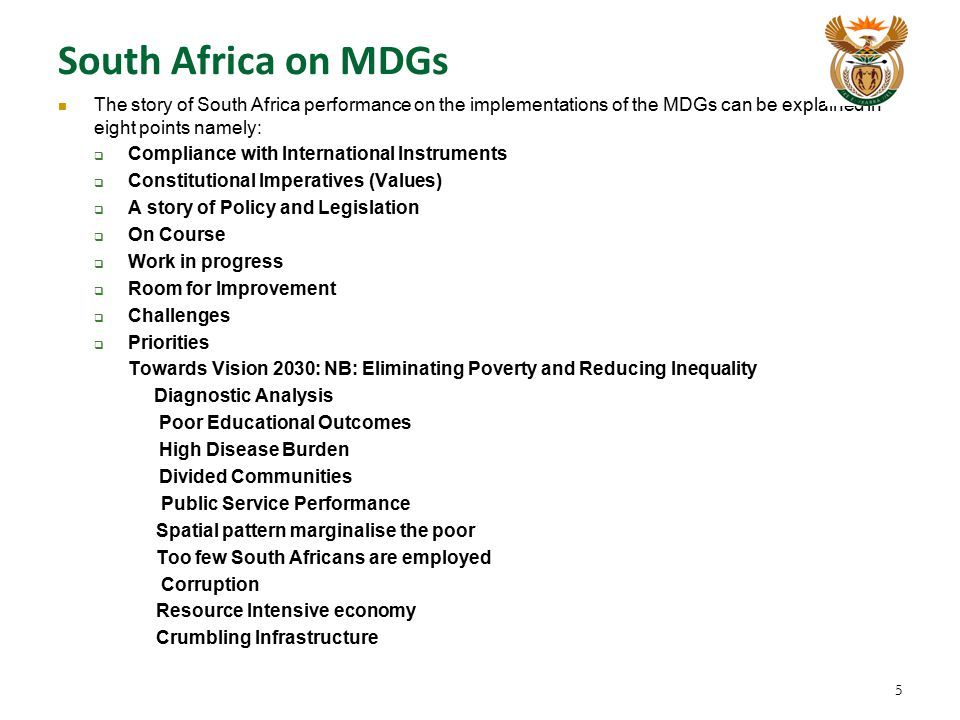 South Africa on MDGs The story of South Africa performance on the implementations of the MDGs can be explained in eight points namely: