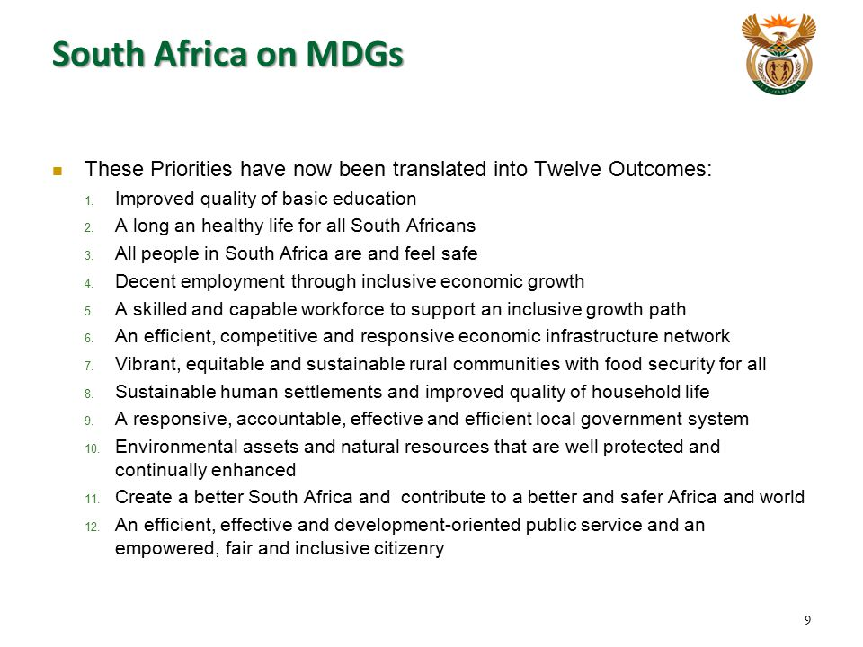 South Africa on MDGs These Priorities have now been translated into Twelve Outcomes: Improved quality of basic education.