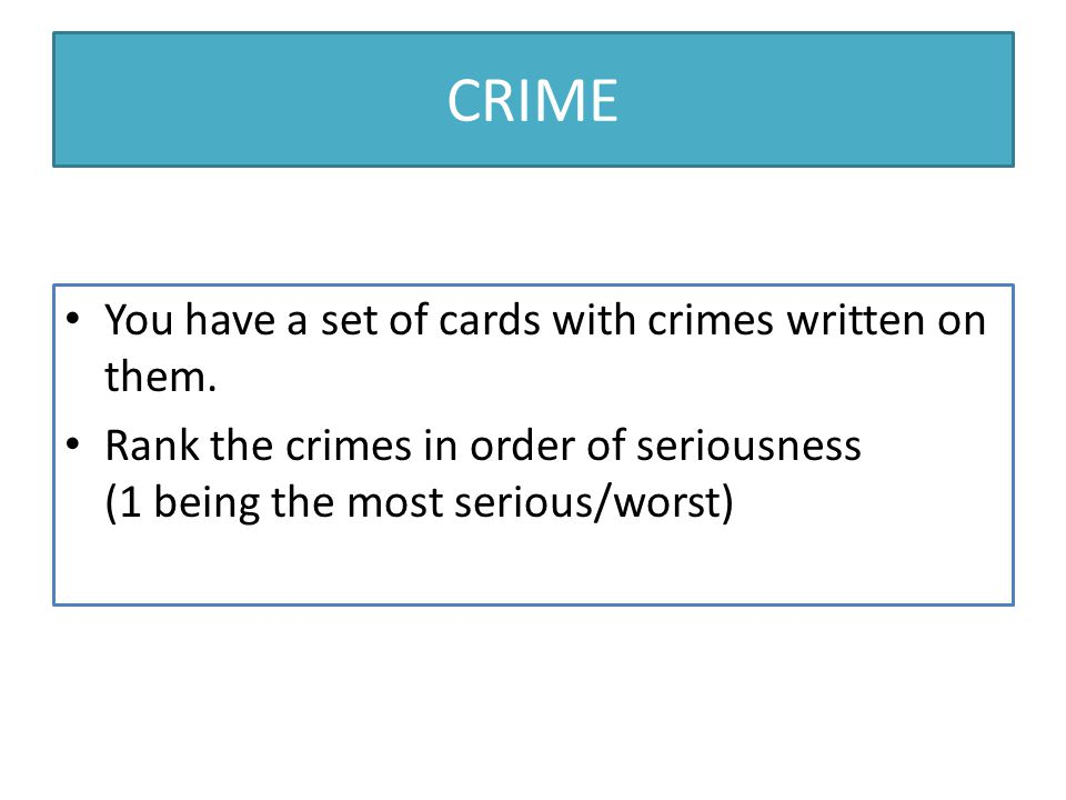 CRIME You have a set of cards with crimes written on them.