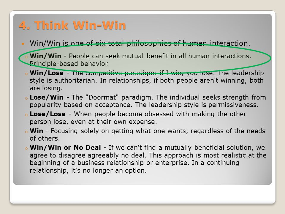 4. Think Win-Win Win/Win is one of six total philosophies of human interaction.