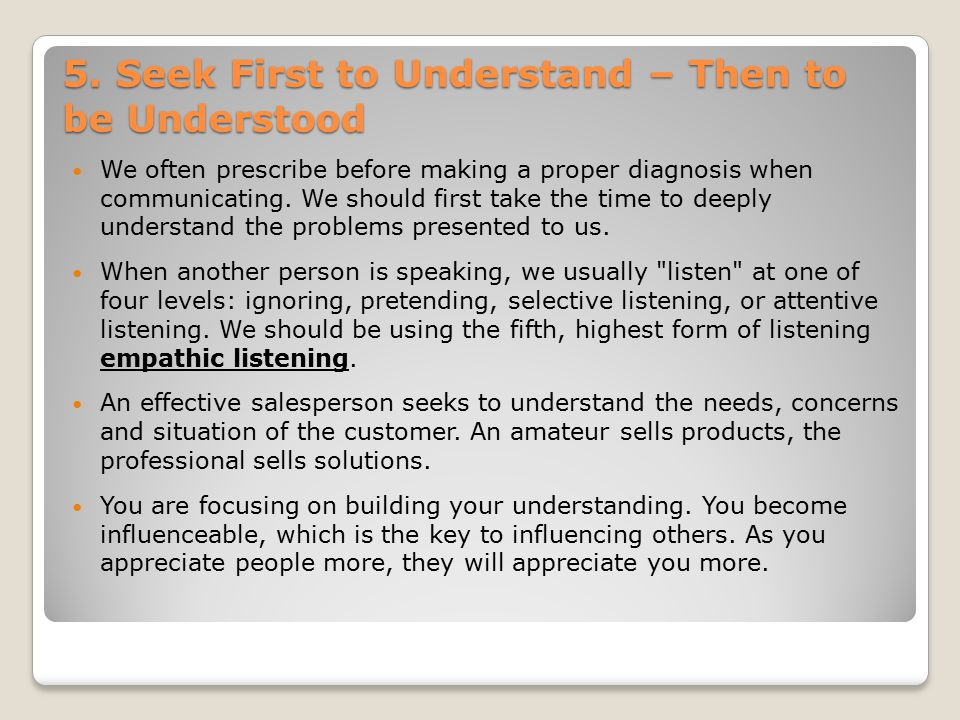 5. Seek First to Understand – Then to be Understood