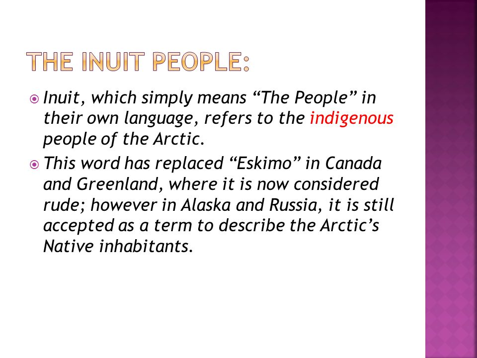 The Inuit People: Inuit, which simply means The People in their own language, refers to the indigenous people of the Arctic.