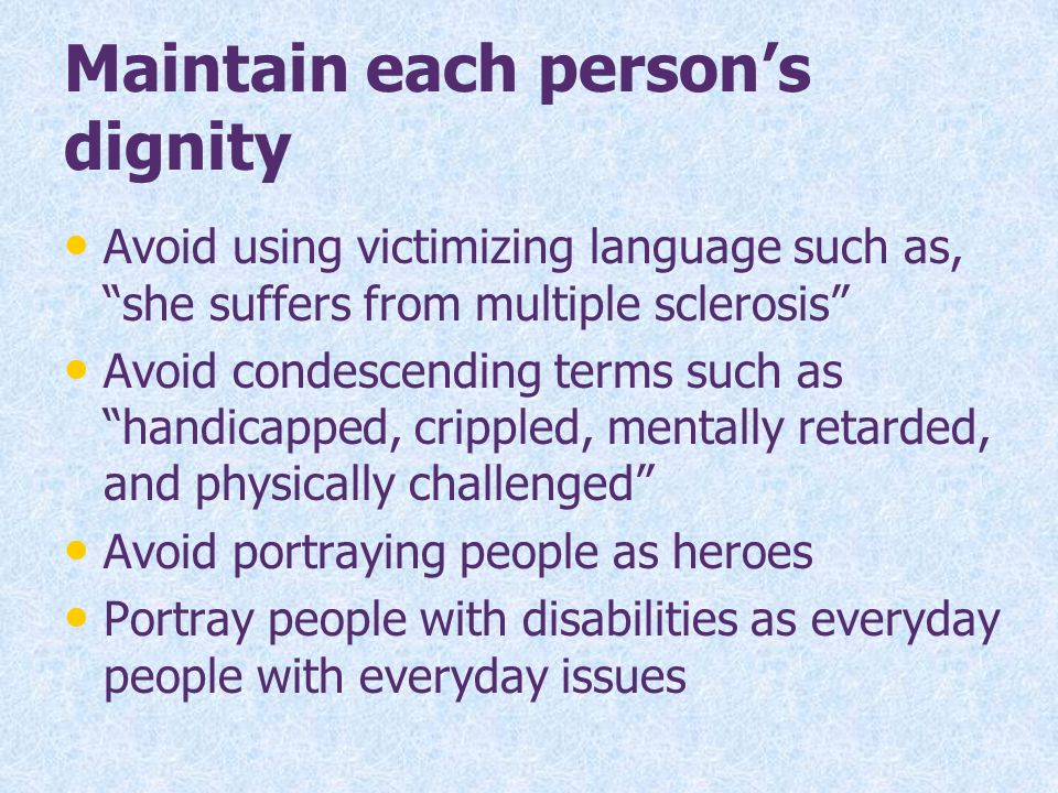 Maintain each person's dignity
