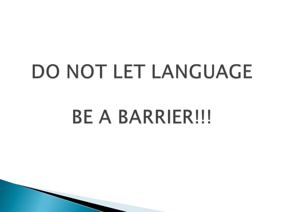 DO NOT LET LANGUAGE BE A BARRIER!!!