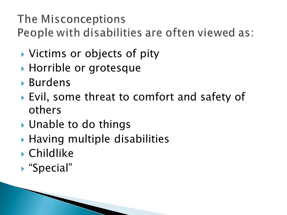 The Misconceptions People with disabilities are often viewed as: