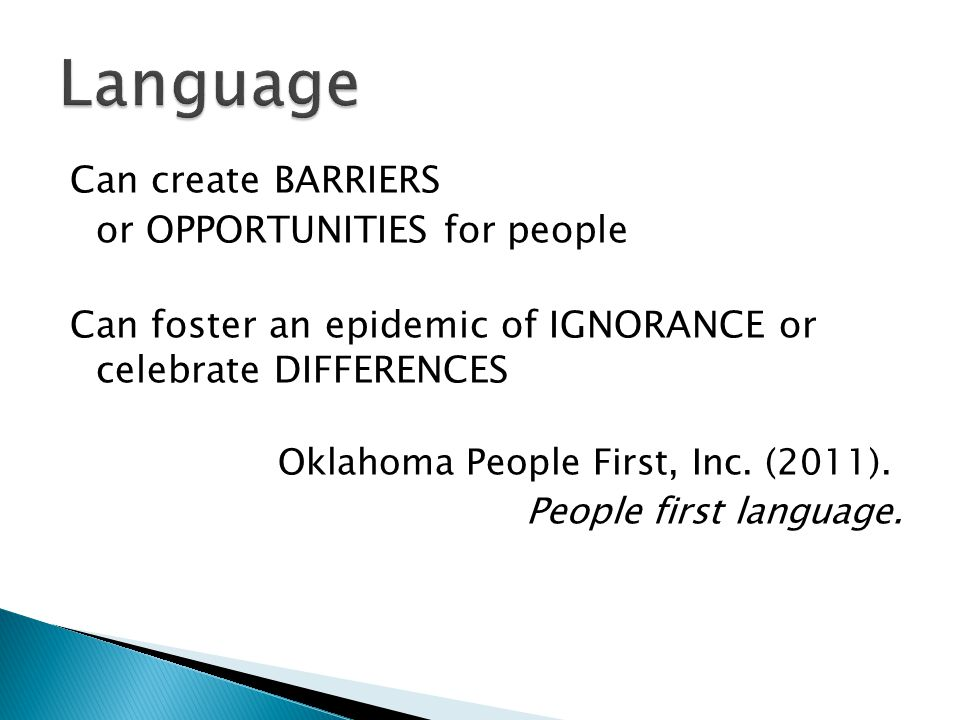 Language Can create BARRIERS or OPPORTUNITIES for people