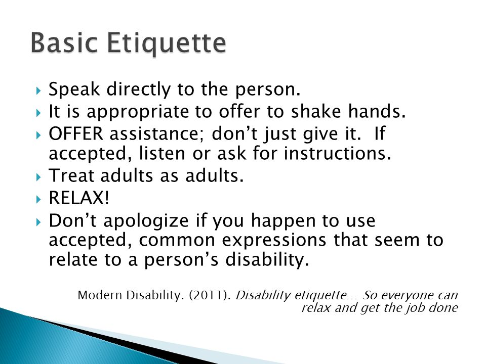 Basic Etiquette Speak directly to the person.