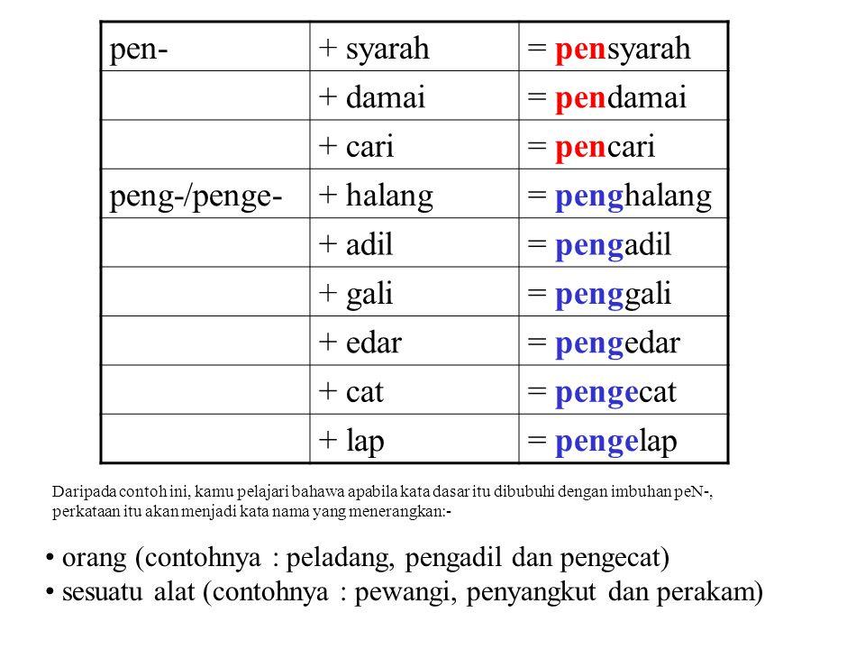 pen- + syarah = pensyarah + damai = pendamai + cari = pencari