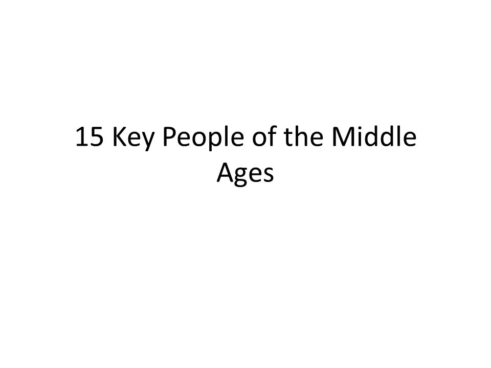 15 Key People of the Middle Ages