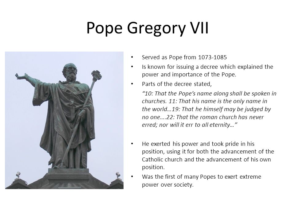 Pope Gregory VII Served as Pope from 1073-1085