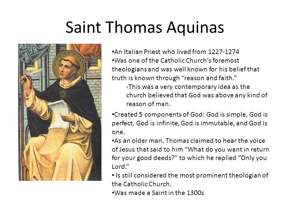 Saint Thomas Aquinas An Italian Priest who lived from 1227-1274