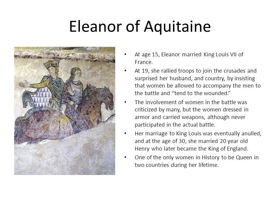 Eleanor of Aquitaine At age 15, Eleanor married King Louis VII of France.