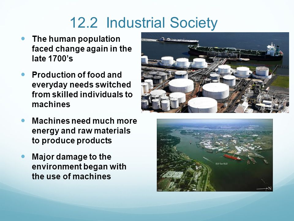 12.2 Industrial Society The human population faced change again in the late 1700's.