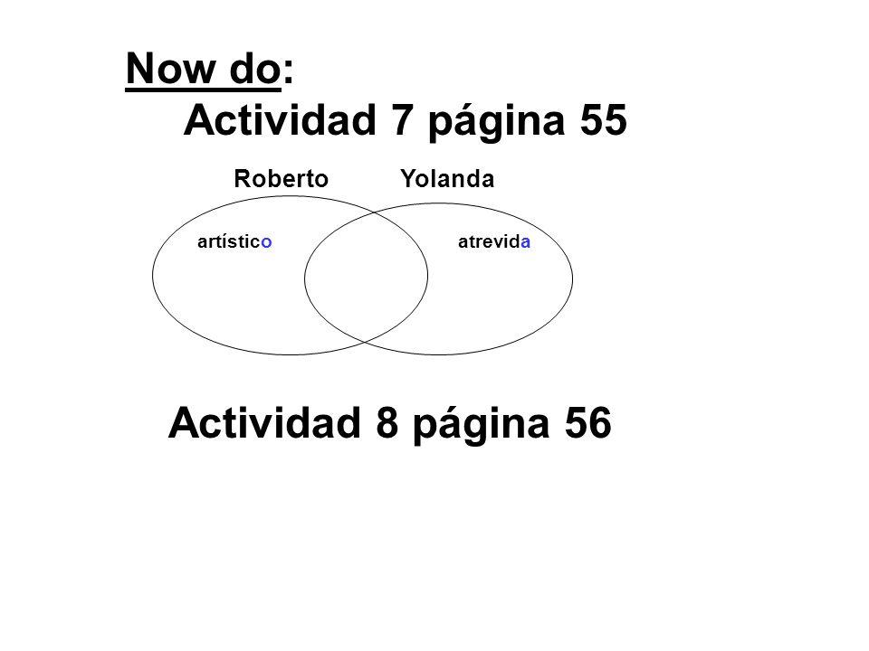 Now do: Actividad 7 página 55 Actividad 8 página 56 Roberto Yolanda