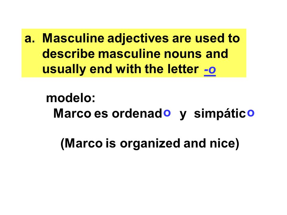 a. Masculine adjectives are used to