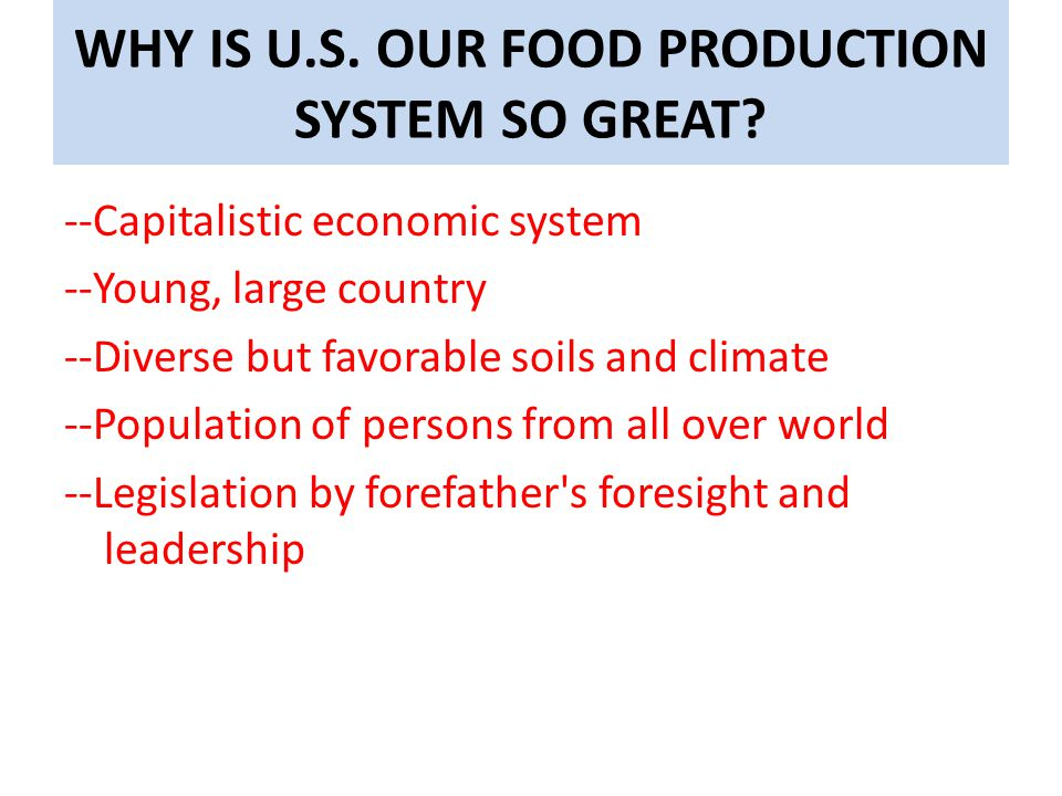 WHY IS U.S. OUR FOOD PRODUCTION SYSTEM SO GREAT