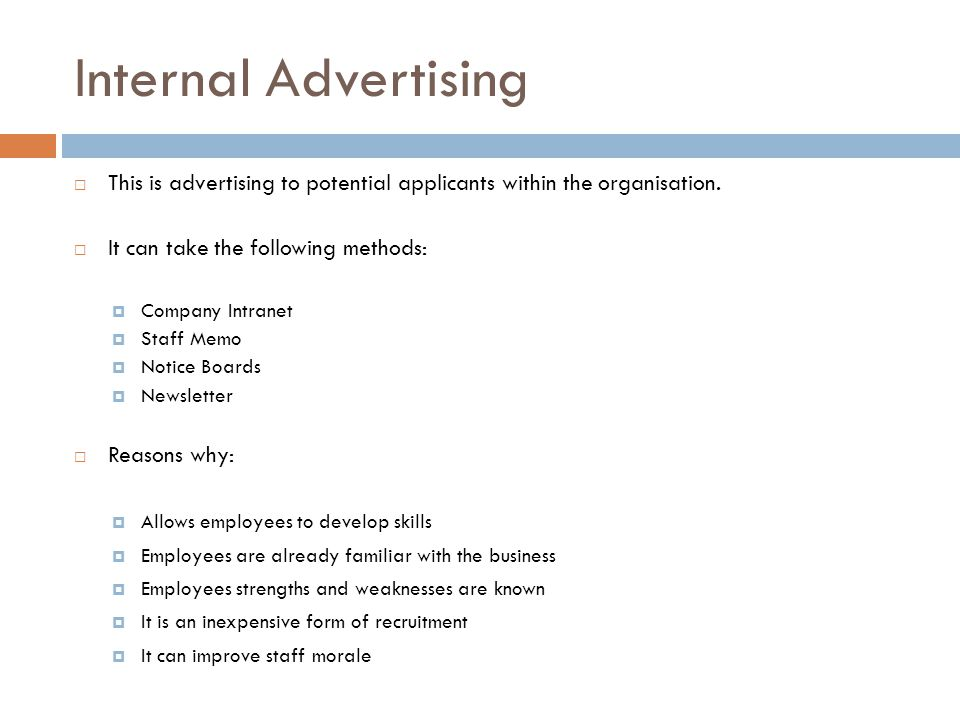 Internal Advertising This is advertising to potential applicants within the organisation. It can take the following methods: