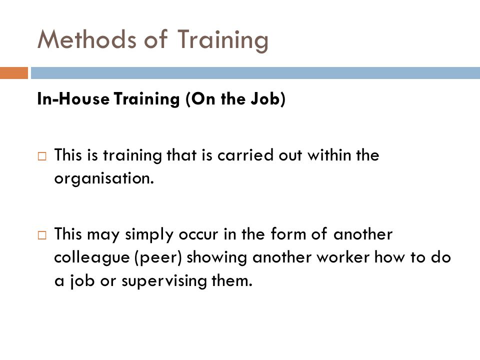 Methods of Training In-House Training (On the Job)