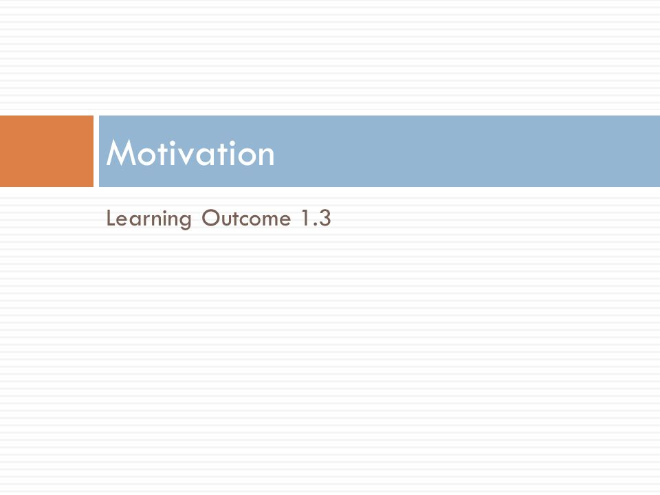 Motivation Learning Outcome 1.3