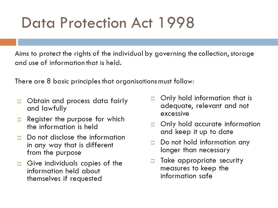 Data Protection Act 1998 Obtain and process data fairly and lawfully