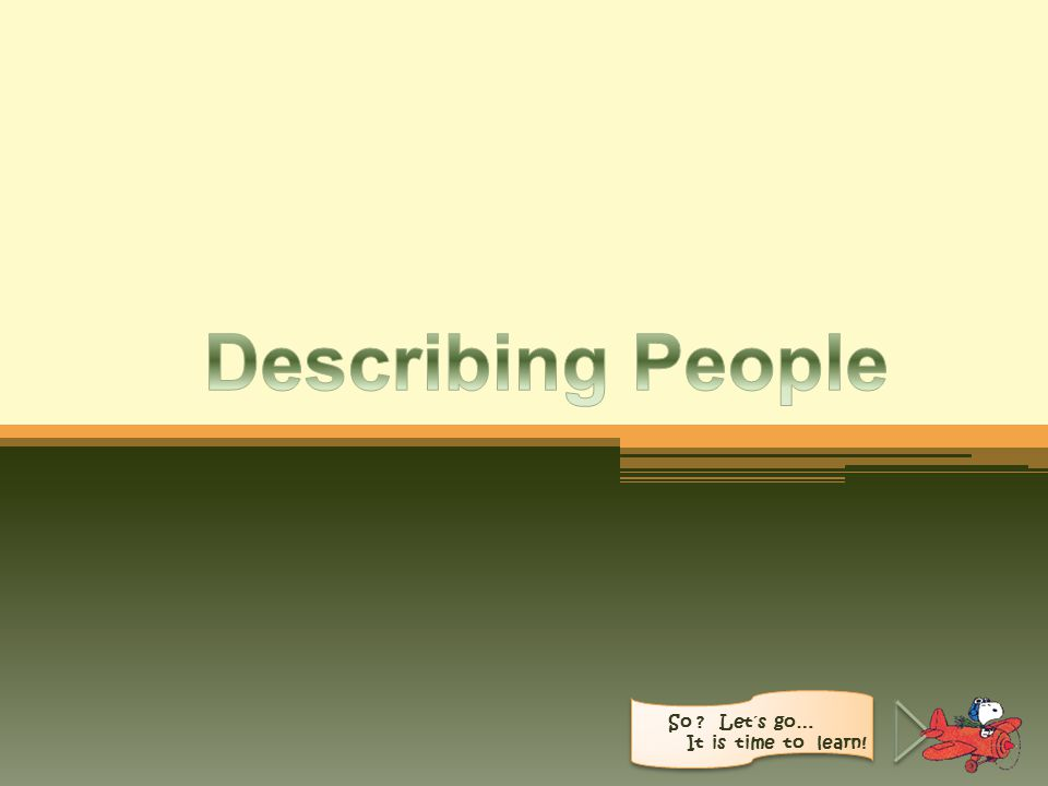 Describing People So Let´s go… It is time to learn!