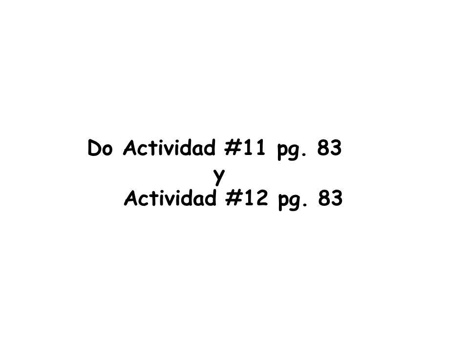 Do Actividad #11 pg. 83 y Actividad #12 pg. 83