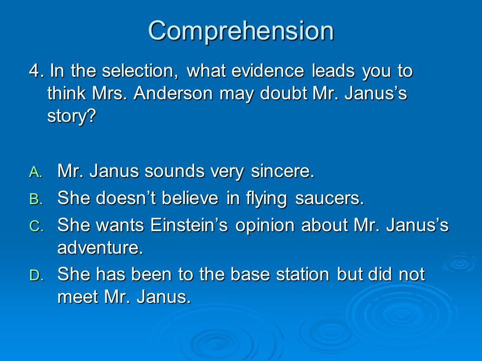 Comprehension 4. In the selection, what evidence leads you to think Mrs. Anderson may doubt Mr. Janus's story
