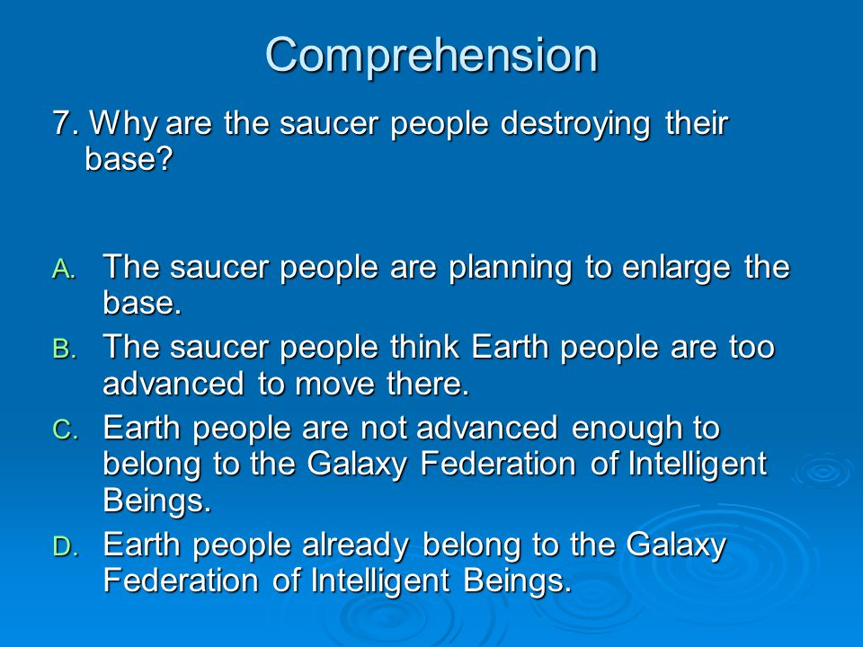 Comprehension 7. Why are the saucer people destroying their base