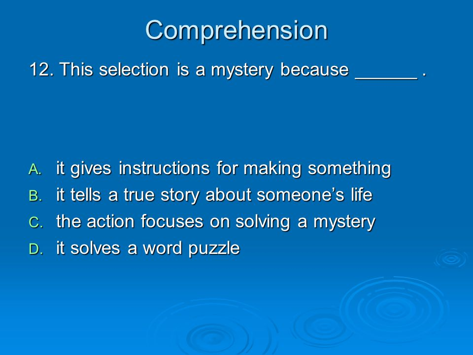 Comprehension 12. This selection is a mystery because ______ .