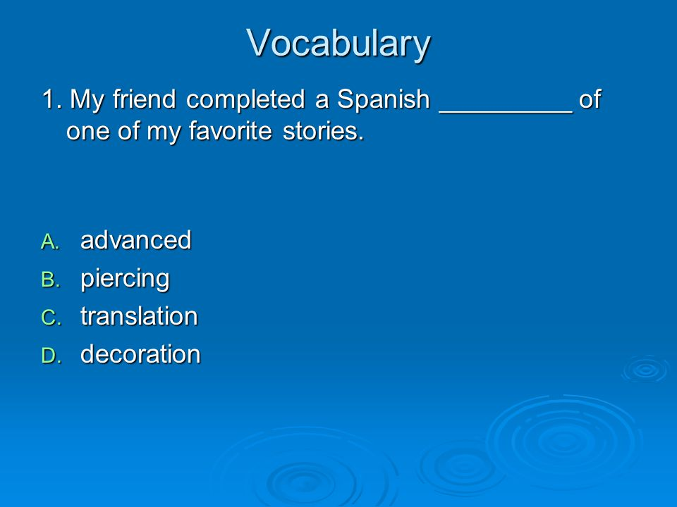 Vocabulary 1. My friend completed a Spanish _________ of one of my favorite stories. advanced. piercing.