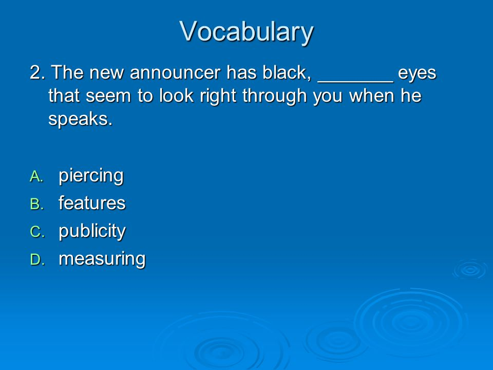 Vocabulary 2. The new announcer has black, _______ eyes that seem to look right through you when he speaks.