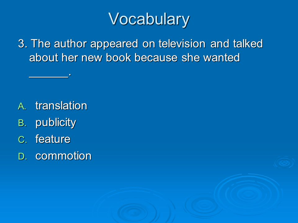 Vocabulary 3. The author appeared on television and talked about her new book because she wanted ______.