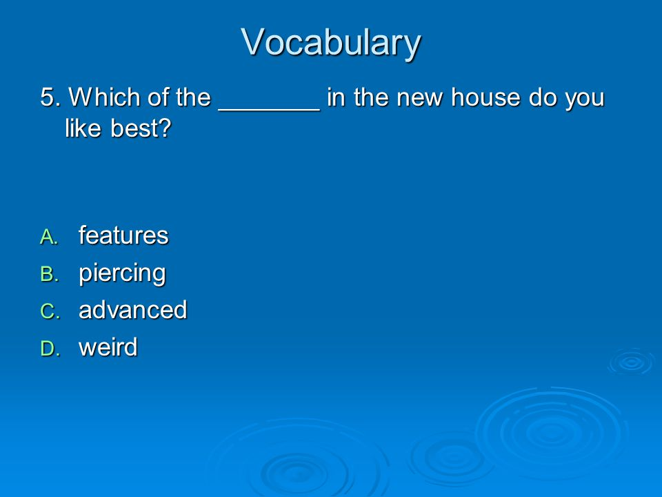 Vocabulary 5. Which of the _______ in the new house do you like best