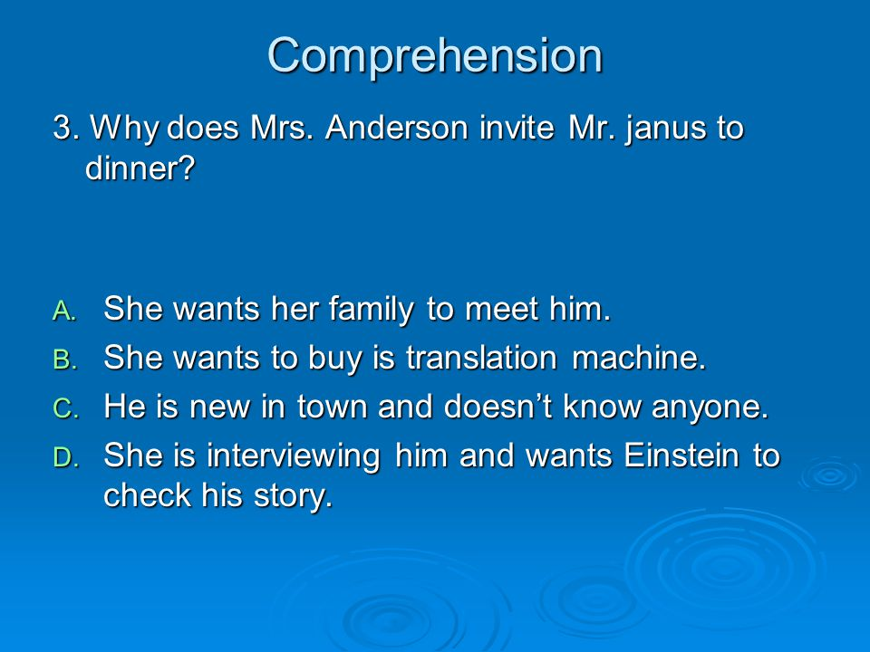 Comprehension 3. Why does Mrs. Anderson invite Mr. janus to dinner