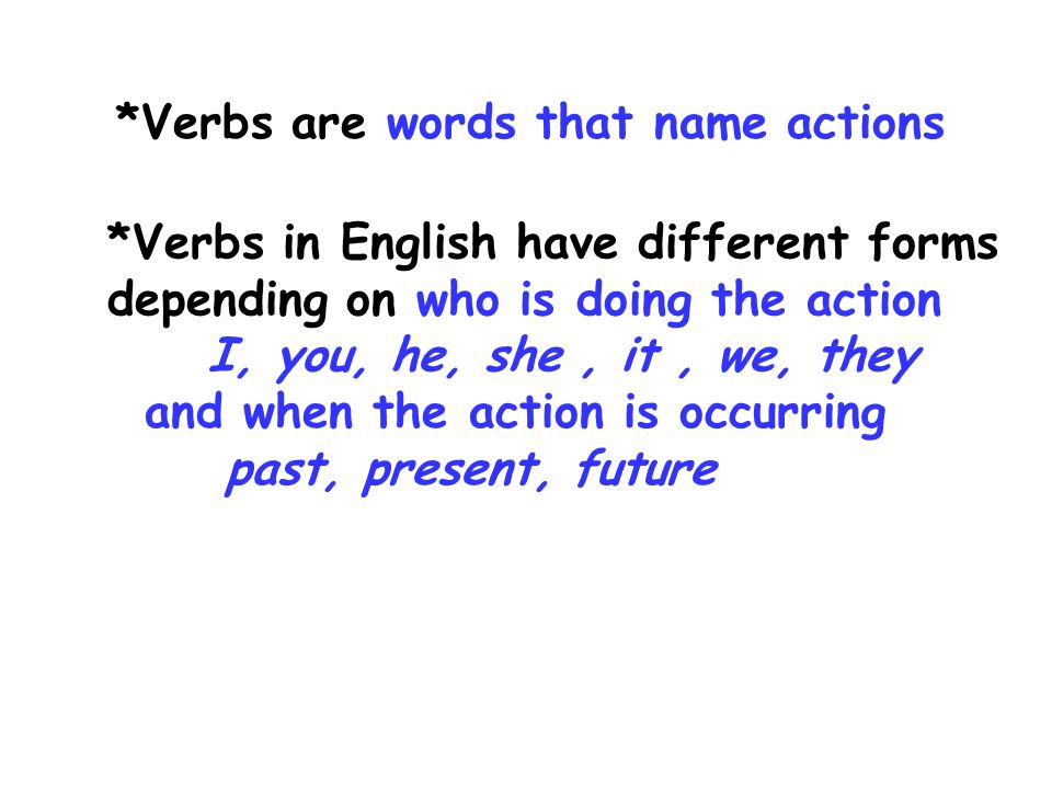 *Verbs are words that name actions