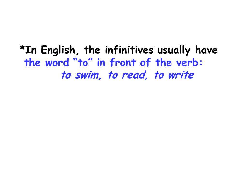 *In English, the infinitives usually have