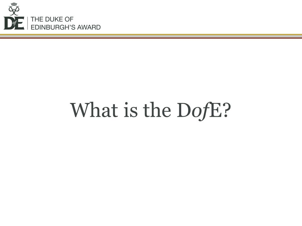 What is the DofE This can be tailored to your specific audience if required.