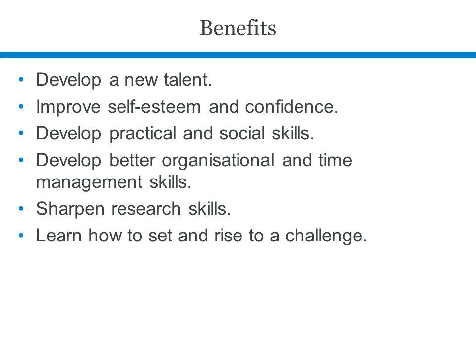 Benefits Develop a new talent. Improve self-esteem and confidence.