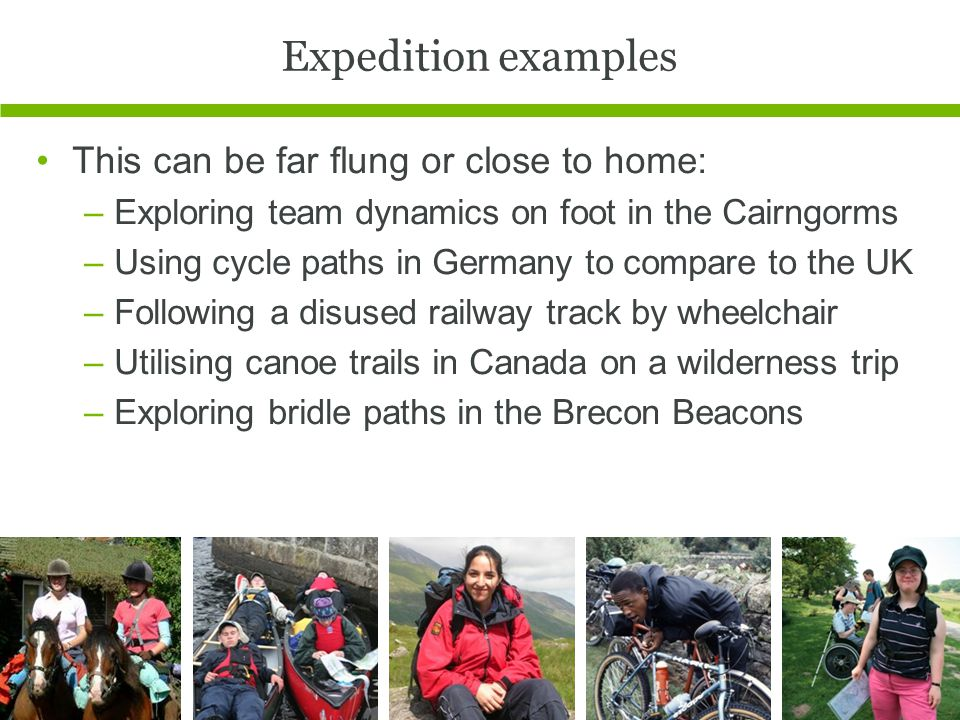 Expedition examples This can be far flung or close to home: