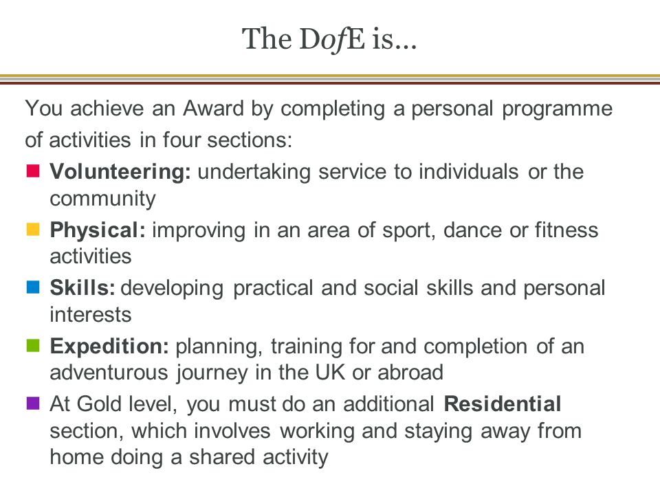 The DofE is… You achieve an Award by completing a personal programme
