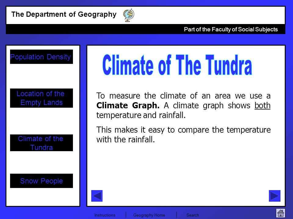 Climate of The Tundra To measure the climate of an area we use a Climate Graph. A climate graph shows both temperature and rainfall.