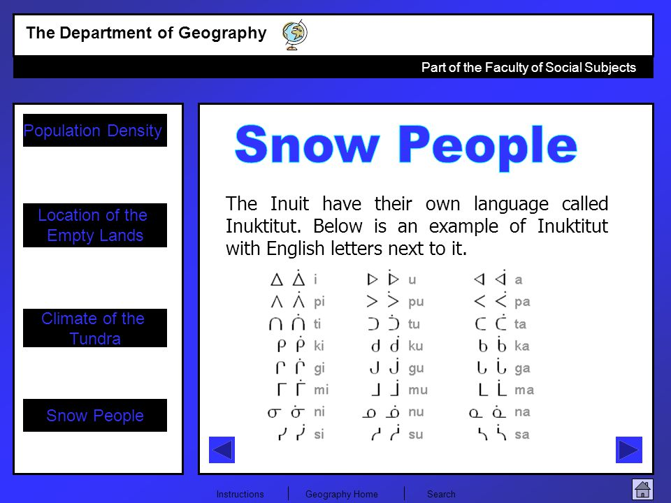 Snow People The Inuit have their own language called Inuktitut.