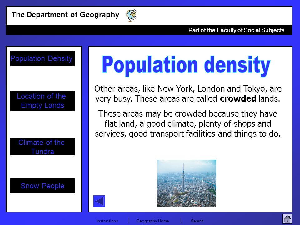 Population density Other areas, like New York, London and Tokyo, are very busy. These areas are called crowded lands.