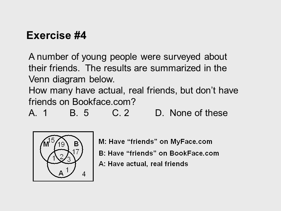 Exercise #4 A number of young people were surveyed about their friends. The results are summarized in the Venn diagram below.