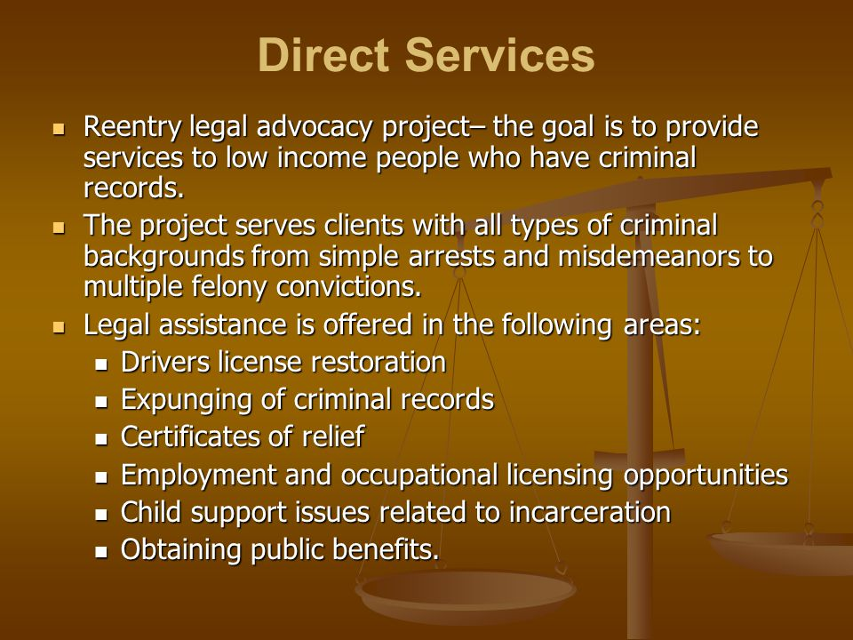 Direct Services Reentry legal advocacy project– the goal is to provide services to low income people who have criminal records.