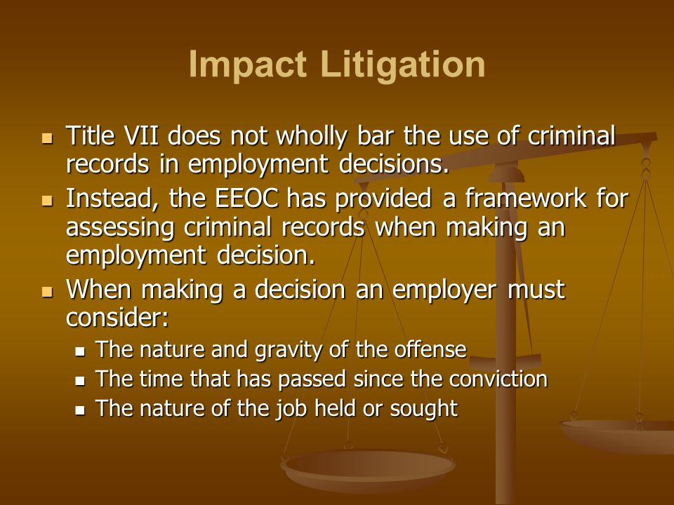 Impact Litigation Title VII does not wholly bar the use of criminal records in employment decisions.